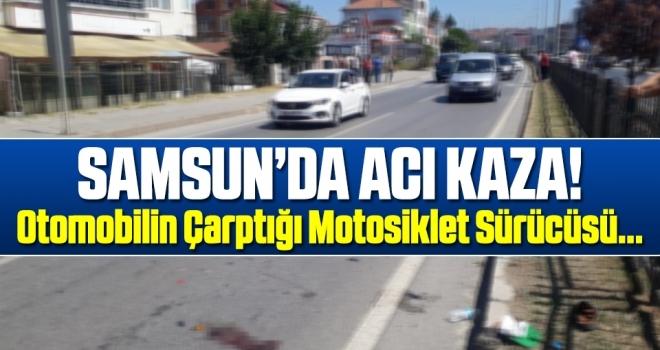 Samsun'da Otomobilin çarptığı motosiklet sürücüsü öldü!