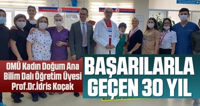 OMÜ Kadın Doğum Ana Bilim Dalı Öğretim Üyesi Prof.Dr.İdris Koçak'ın Başarılarla geçen 30 yılı