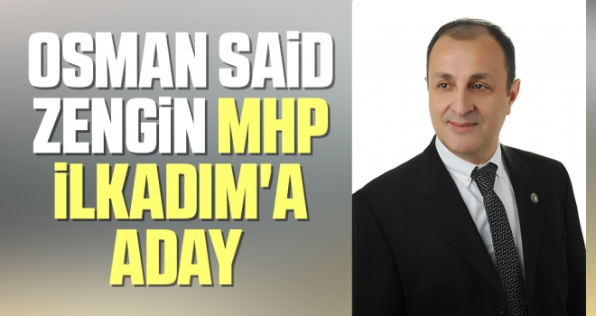 Osman Said ZenginMHP İlkadım'a aday