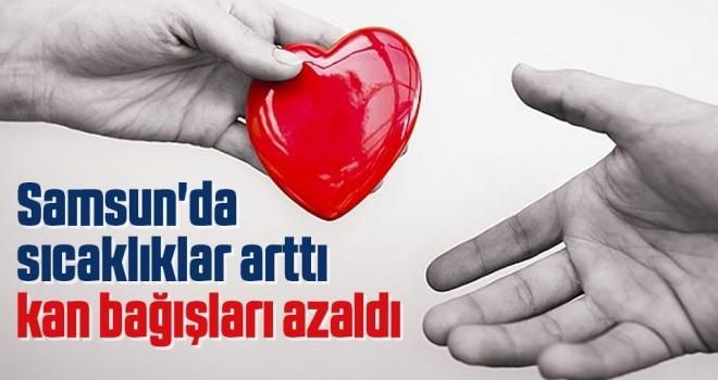 Samsun'da sıcaklıklar arttı, kan bağışları azaldı