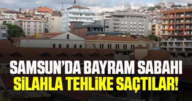 Samsun'da Bayram Sabahı Silahla Tehlike Saçtılar