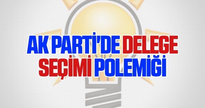 AK Parti'de Delege Seçimi Polemiği