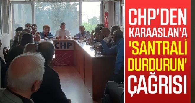 CHP'den Karaaslan'a'santrali durdurun' çağrısı