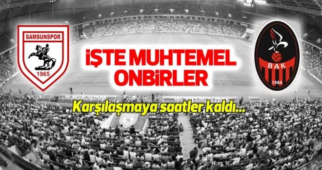 Yılport Samsunspor - BAK FK (Muhtemel onbirler)