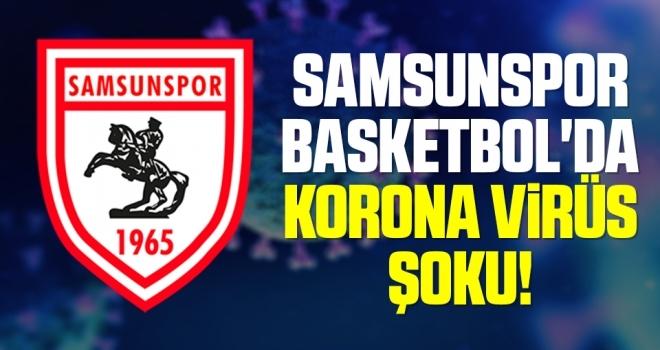 Samsunspor Basketbol'da Korona Virüs Şoku