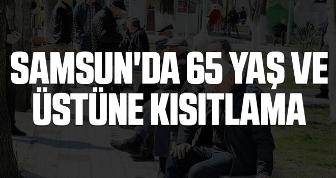 Samsun'da 65 Yaş ve Üstüne Kısıtlama