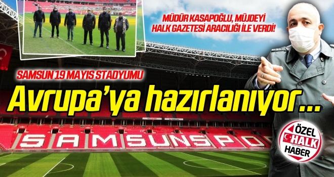 Müdür Kasapoğlu müjdeyi verdi: Samsun 19 Mayıs Stadyumu Avrupa'ya hazırlanıyor...