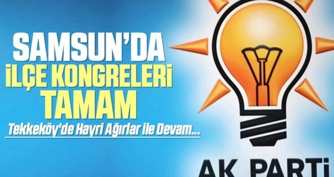 AK Parti Samsun'da İlçe Kongreleri Tamamlandı... Tekkeköy'de Hayri Ağırlar ile Devam...