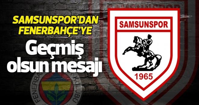 Samsunspor'dan Fenerbahçe'ye geçmiş olsun mesajı
