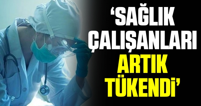 Anadolu Sağlık Sen Genel Başkanı Necip Taşkın: Sağlık çalışanları artık tükendi
