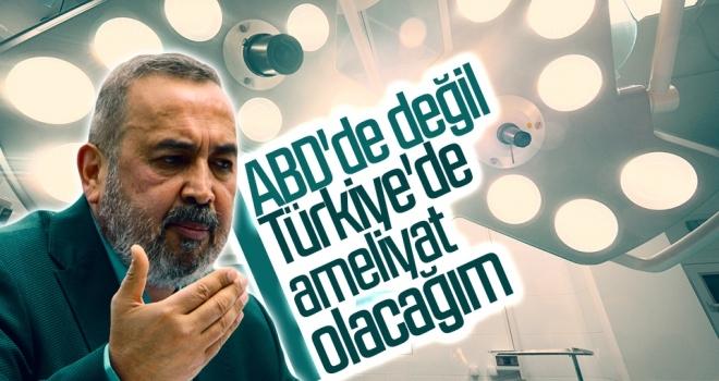ABD'de değil Türkiye'de ameliyat olacağım