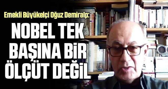 Emekli Büyükelçi Oğuz Demiralp: Nobel tek başına bir ölçüt değil