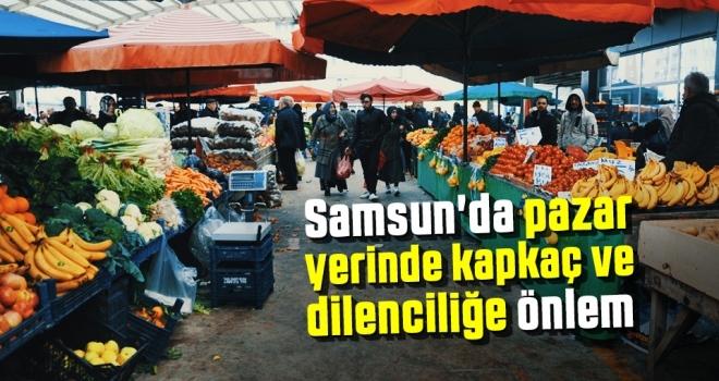 Samsun'da Pazar Yerinde Kapkaç ve Dilenciliğe Önlem