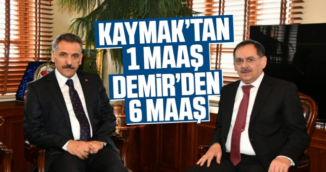 Vali Kaymak'tan 1 Maaş Başkan Demir'den 6 Maaş