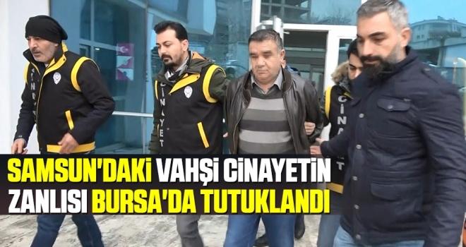 Samsun'daki Vahşi Cinayetin Zanlısı Bursa'da Tutuklandı