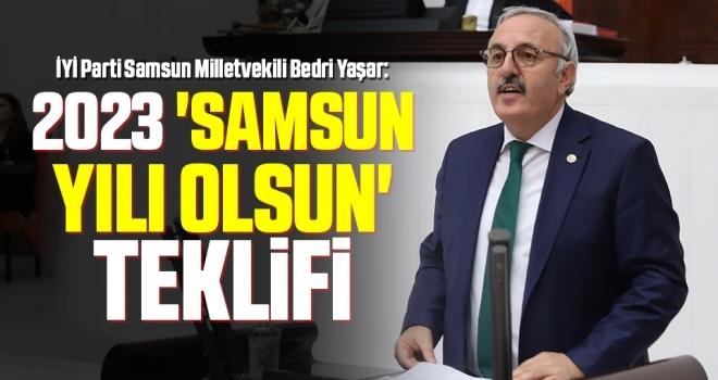 İYİ Parti Samsun Milletvekili Bedri Yaşar: 2023 'SamsunYılı olsun' teklifi