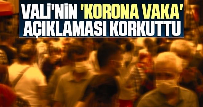 Vali'nin 'Korona Vaka' Açıklaması Korkuttu