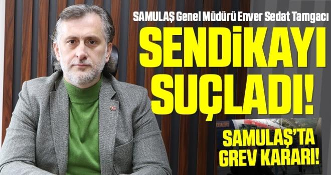 SAMULAŞ'tan 'grev kararı' açıklaması! Tamgacı Sendikayı Suçladı