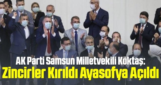 AK Parti Samsun Milletvekili Köktaş: Zincirler KırıldıAyasofya Açıldı
