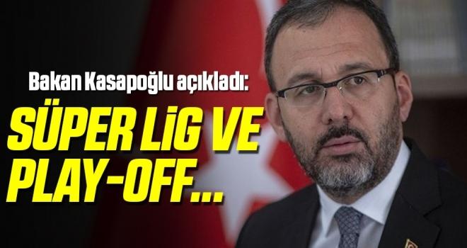 Bakan Kasapoğlu açıkladı: Süper Lig ve Play-Off...
