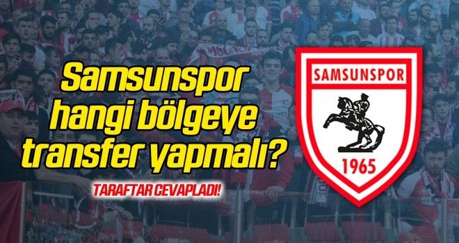 Samsunspor hangi bölgeye transfer yapmalı?
