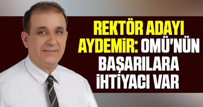Rektör Adayı Aydemir: OMÜ'nünBaşarılara İhtiyacı Var