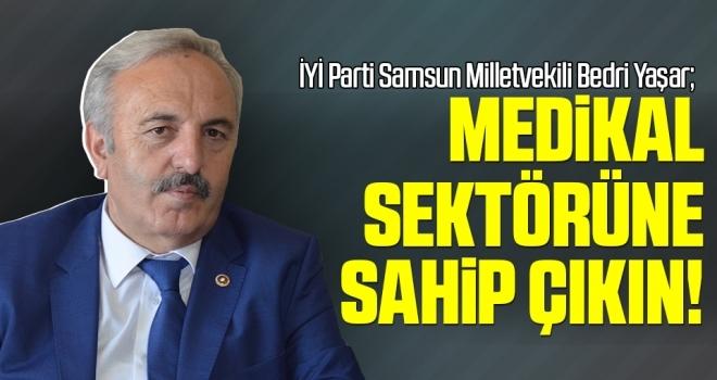Milletvekili Yaşar: Medikal SektörüneSahip Çıkın!