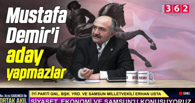 İYİ Parti Genel Başkan Yardımcısı Erhan Usta: Mustafa Demir'iaday yapmazlar
