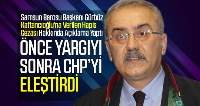Samsun Barosu Başkanı Gürbüz Kaftancıoğlu'na Verilen Ceza Hakkında Açıklama Yaptı