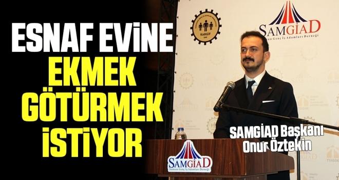 SAMGİAD Başkanı Onur Öztekin: Esnaf Evine Ekmek Götürmek İstiyor