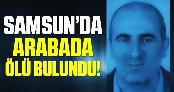 Samsun'da Park halindeki aracının içinde ölü bulundu