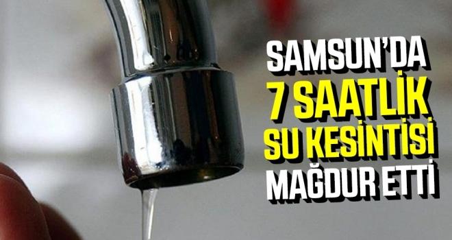 Samsun'da 7 Saatlik Su Kesintisi Mağdur Etti