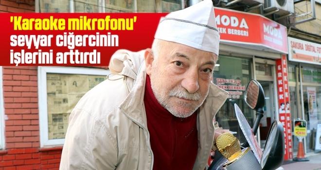 Samsun'da 'Karaoke mikrofonu' seyyar ciğercinin işlerini arttırdı