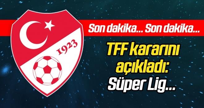 TFF kesin kararını verdi! İşte Süper Lig'in başlama tarihi...
