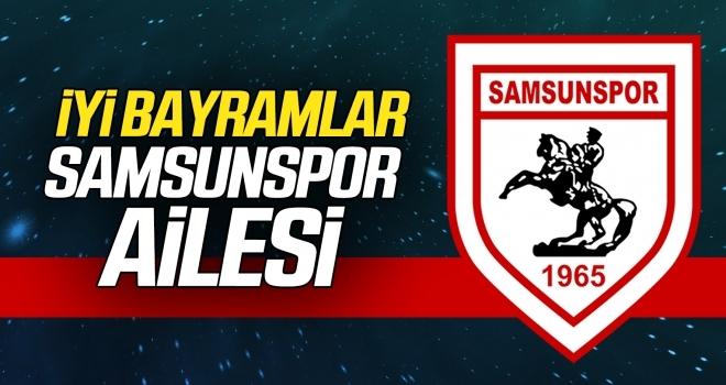 İyi bayramlar Samsunspor ailesi