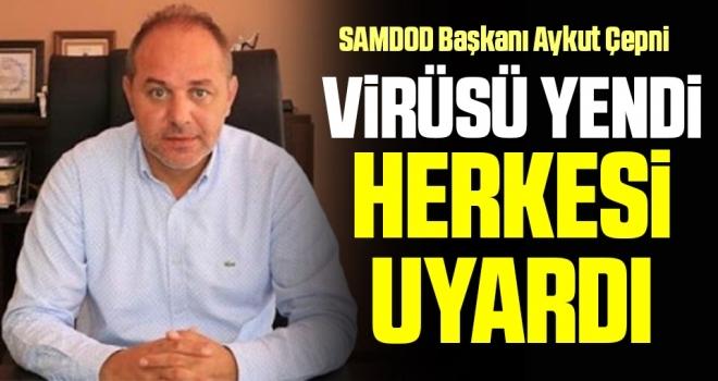 SAMDOD Başkanı Aykut Çepni Virüsü yendi herkesi uyardı