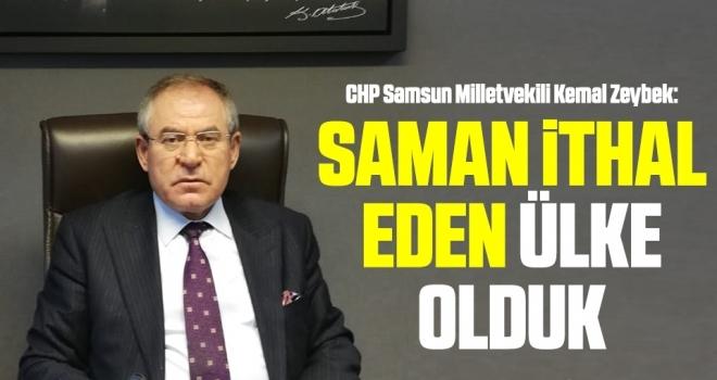 CHP Samsun Milletvekili Kemal Zeybek: Saman ithal eden ülke olduk