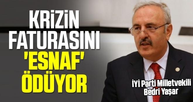 İYİ Parti Milletvekili Bedri Yaşar: Krizin Faturasını 'Esnaf' Ödüyor