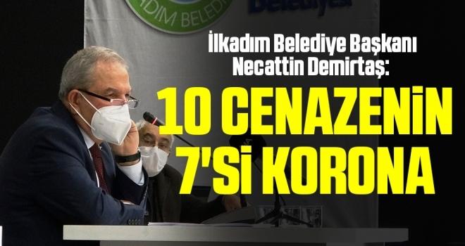 İlkadım Belediye Başkanı Necattin Demirtaş: 10 Cenazenin 7'si Korona Virüs
