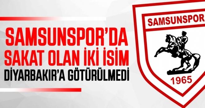 Samsunspor'da sakat olan iki isim Diyarbakır'a götürülmedi