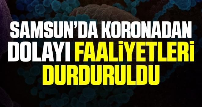 Samsun'da Koronadan Dolayı Faaliyetleri Durduruldu