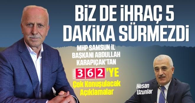 MHP Samsun İl Başkanı Abdullah Karapıçak: Biz de İhraç 5 Dakika Sürmezdi