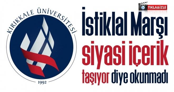Kırıkkale Üniversitesi'nde İstiklal Marşı 'siyasi içerik taşıyor' diye okunmadı (GÖRÜNTÜLÜ)