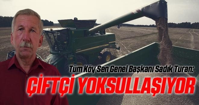 Tüm Köy Sen Genel Başkanı Sadık Turan: Çiftçi yoksullaşıyor