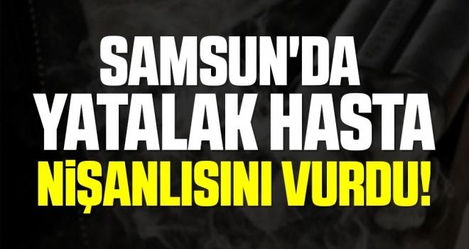 Samsun'da Yatalak Hasta Nişanlısını Vurdu!