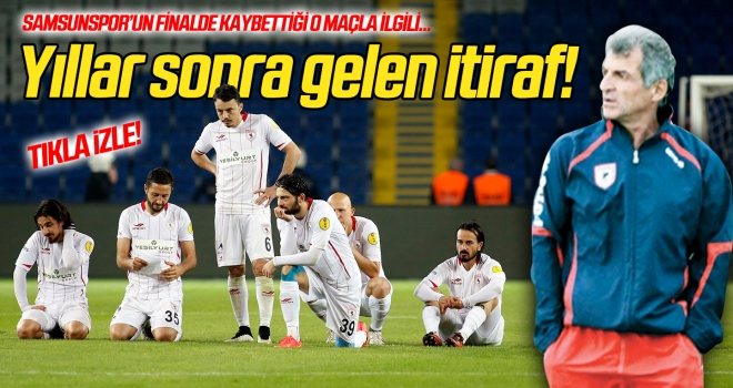 Samsunspor Play-Off finalinde neden kaybetti? Yıllar sonra gelen itiraf...