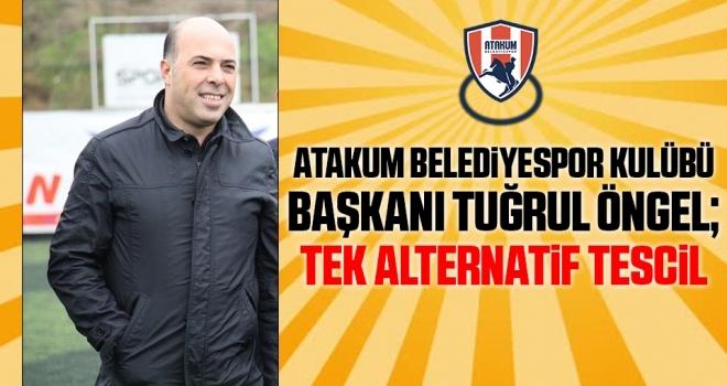 Atakum Belediyespor Kulübü Başkanı Tuğrul Öngel: Tek Alternatif Tescil