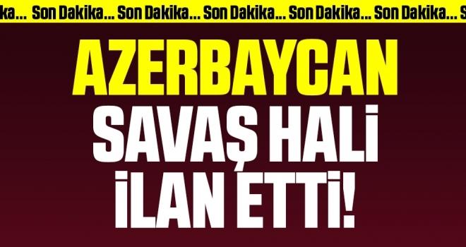 Son dakika: Azerbaycan'da savaş hali ilanı! Seferberlik ilan edildi