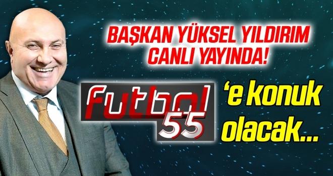 Başkan Yıldırım canlı yayında, Futbol 55'e konuk olacak