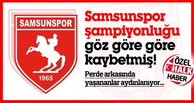ÖZEL HABER | Samsunspor şampiyonluğu göz göre göre kaybetmiş!